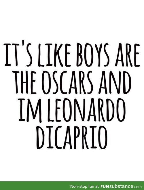 But you're Leonardo DiCaprio so I say fuck those guys you're Leonardo DiCaprio.