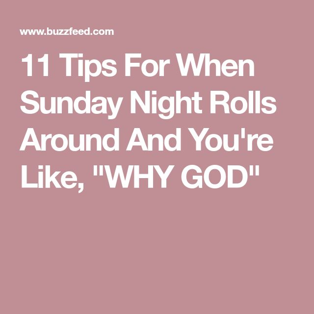 """11 Tips For When Sunday Night Rolls Around And You're Like, """"WHY GOD"""""""