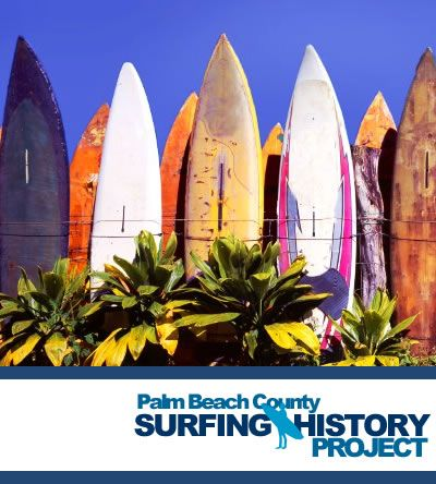 Delray Beach Historical Society hosts Palm Beach County Surfing History Exhibit. http://www.wptv.com/news/region-s-palm-beach-county/delray-beach/delray-beach-historical-society-hosts-palm-beach-county-surfing-history-exhibit