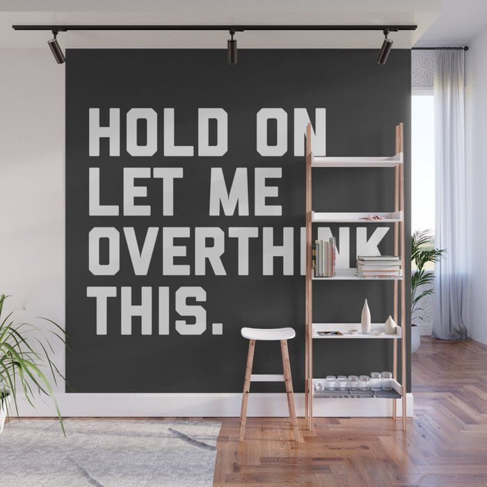 Buy Overthink This Funny Quote Wall Mural By Envyart Worldwide Shipping Available At Society6 Com Just One Of Million Wall Murals Black Walls Home Wall Decor