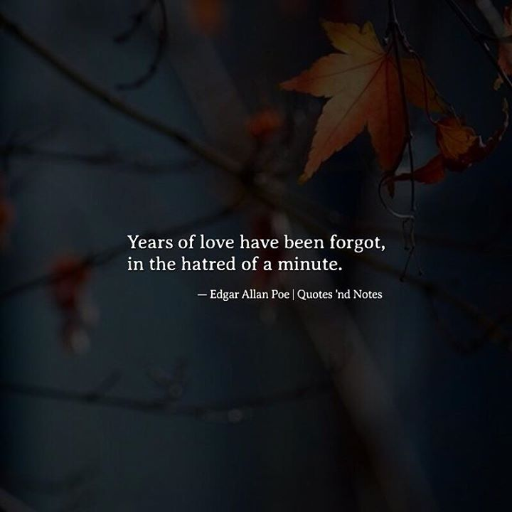 Years of love have been forgot in the hatred of a minute. Edgar Allan Poe via (http://ift.tt/2lw82D8)