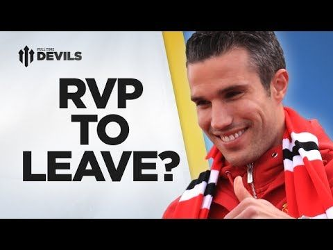 Van Persie To Leave? | MANCHESTER UNITED TRANSFER NEWS | DEVILS - YouTube