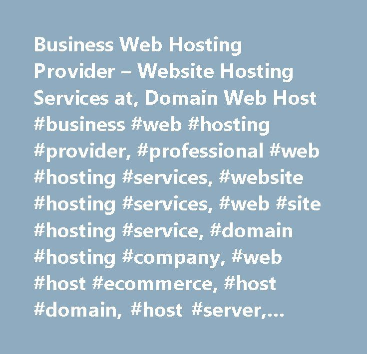 Business Web Hosting Provider – Website Hosting Services at, Domain Web Host #business #web #hosting #provider, #professional #web #hosting #services, #website #hosting #services, #web #site #hosting #service, #domain #hosting #company, #web #host #ecommerce, #host #domain, #host #server, #internet #host, #shopping #cart, #register.com, #packages…