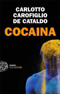 Massimo Carlotto, Gianrico Carofiglio, Giancarlo De Cataldo, Cocaina, Stile libero Big - DISPONIBILE ANCHE IN EBOOK