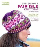 I Can't Believe I'm Fair Isle Knitting - Sheila G.Joynes (Leisure Arts #5553) (Wolle & Design - kreatives Stricken)