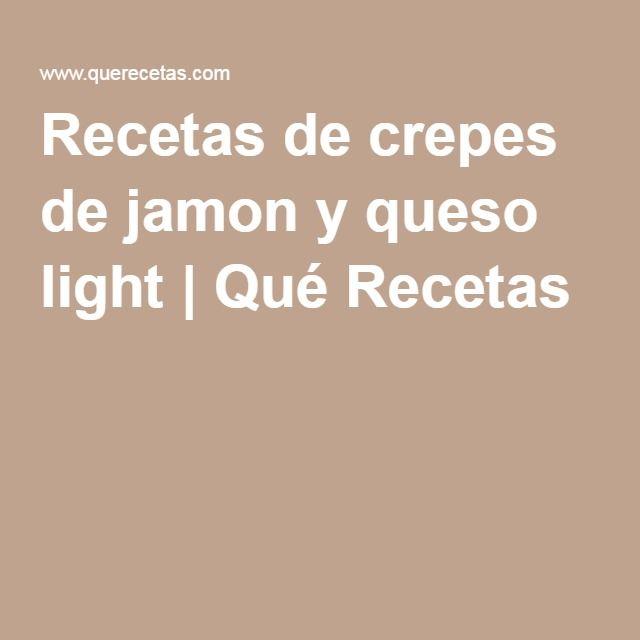 Recetas de crepes de jamon y queso light | Qué Recetas
