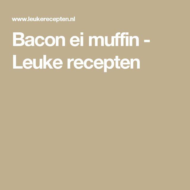 Bacon ei muffin - Leuke recepten