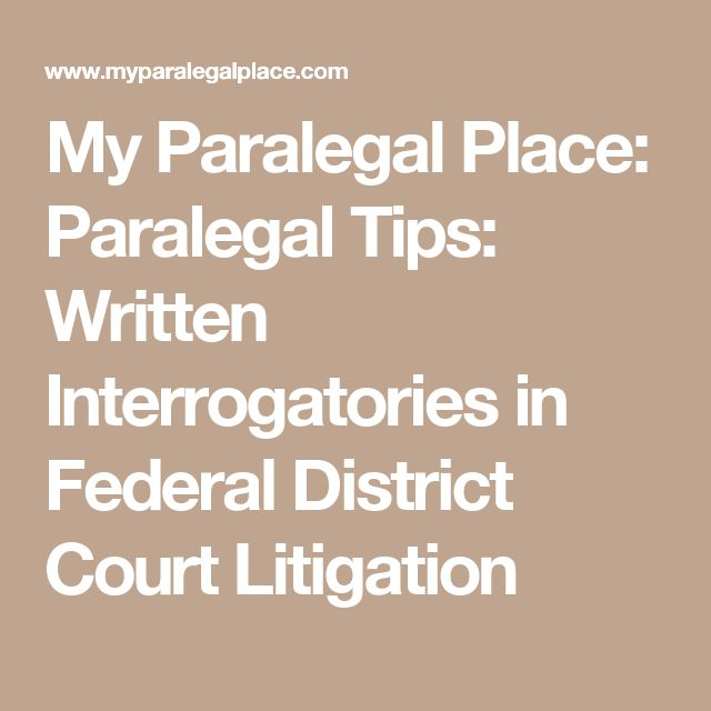 My Paralegal Place: Paralegal Tips: Written Interrogatories in Federal District Court Litigation