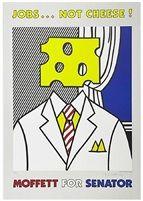 Jobs...Not Cheese! Moffett for Senator by Roy Lichtenstein