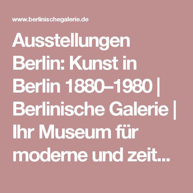 Great Ausstellungen Berlin Kunst in Berlin u Berlinische Galerie Ihr Museum f r
