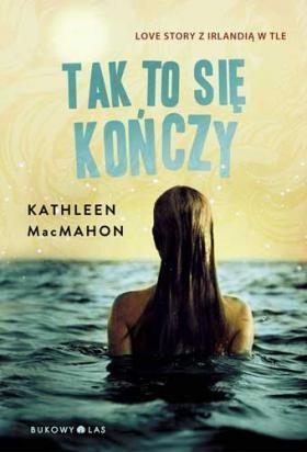 """""""Tak to się kończy"""" Kathleen MacMahon, przełożyła Ewa Pater"""