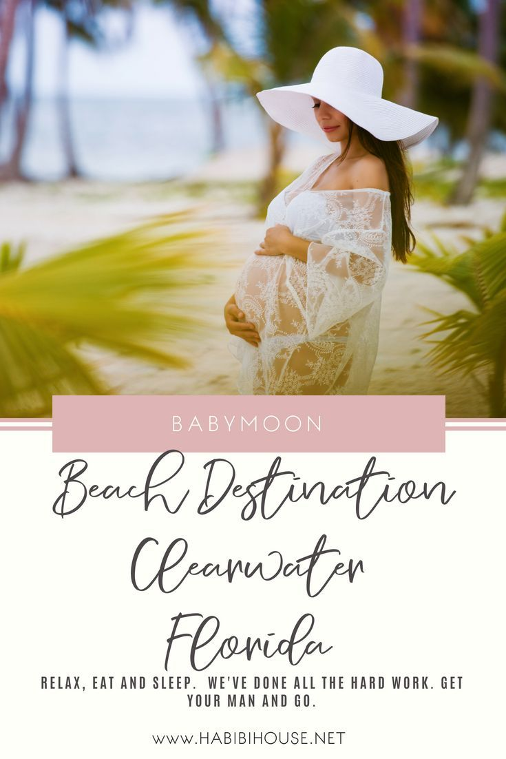 The Ultimate Beach Babymoon Destinations Guide Clearwater Beach Babymoon Babymoon Babymoon Locations