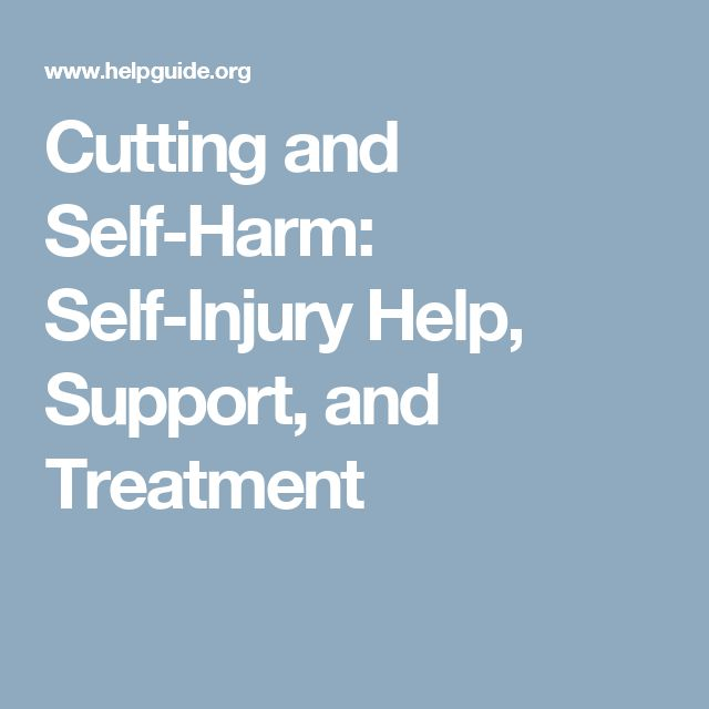 Cutting and Self-Harm: Self-Injury Help, Support, and Treatment