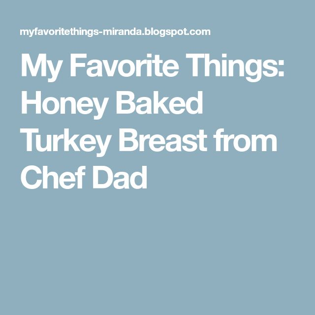 My Favorite Things: Honey Baked Turkey Breast from Chef Dad