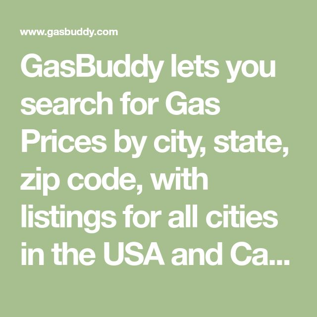 GasBuddy lets you search for Gas Prices by city, state, zip code, with listings for all cities in the USA and Canada. Updated in real-time, with national average price for gasoline, current trends, and mapping tools.