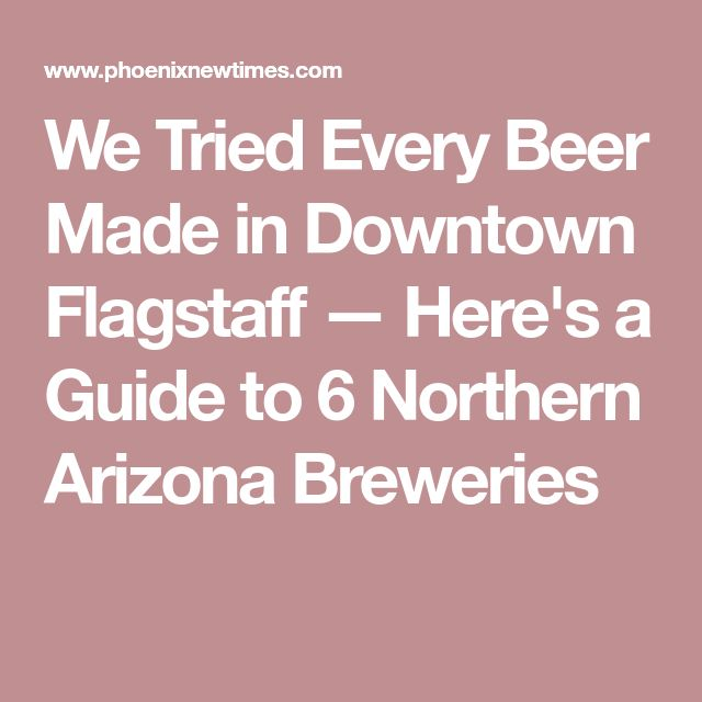 We Tried Every Beer Made in Downtown Flagstaff — Here's a Guide to 6 Northern Arizona Breweries