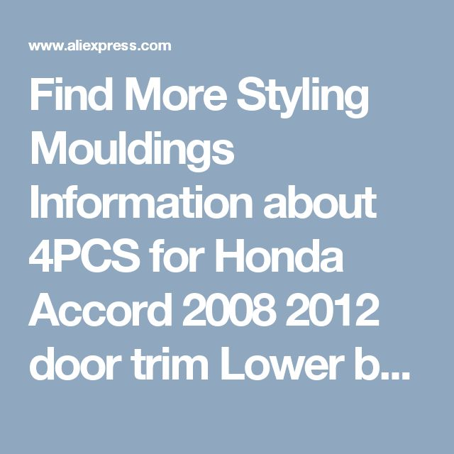 Find More Styling Mouldings Information about 4PCS for Honda Accord 2008 2012 door trim Lower body touches door rubbing strip sticker,High Quality accord sticker,China stickers for kids bedroom Suppliers, Cheap sticker advertising from PaiKoo Company on Aliexpress.com