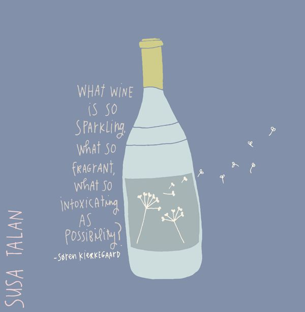 What wine is so sparkling, what so fragrant, what so intoxicating, as possibility? / Soren Kierkegaard