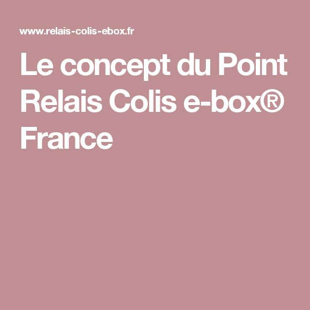 Le concept du Point Relais Colis e-box® France