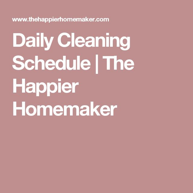 Daily Cleaning Schedule | The Happier Homemaker