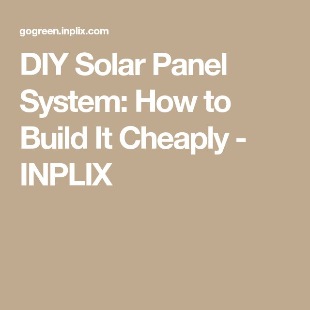 DIY Solar Panel System: How to Build It Cheaply - INPLIX