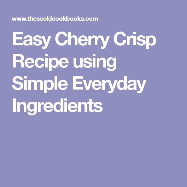 Easy Cherry Crisp Recipe using Simple Everyday Ingredients