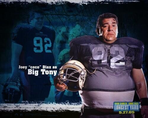 "Joey ""Coco"" Diaz as Big Tony in The Longest Yard"