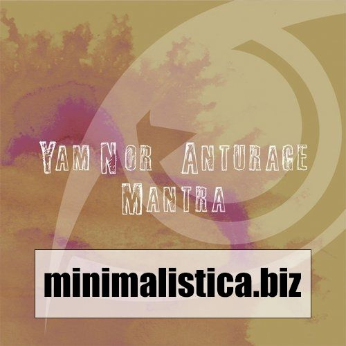 Anturage, Yam Nor  Mantra - http://minimalistica.biz/anturage-yam-nor-mantra/