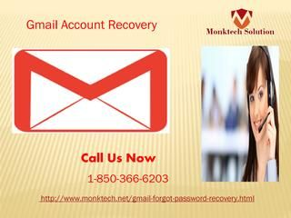 What does Gmail Account Recovery 1-850-366-6203 mean? If your question is what is the meaning of Gmail account Recovery then answer is Gmail account recovery is the procedure which helps the Gmail users to recover back their Gmail account which has lost due to some reasons. So, give us a ring at 1-850-366-6203 which can be dialed from every nook and corner of the world.