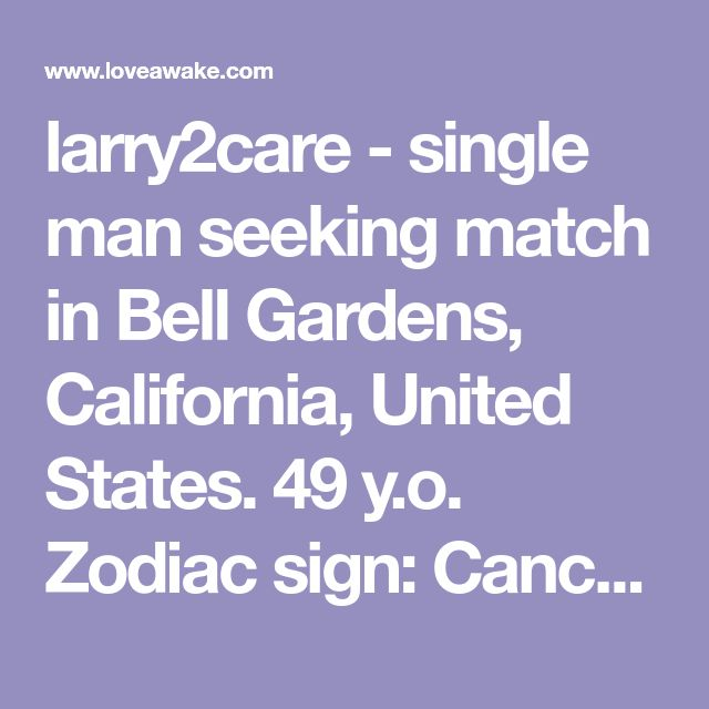 larry2care - single man seeking match in Bell Gardens, California, United States. 49 y.o. Zodiac sign: Cancer.  | Nigerian scammer 419 | romance scams | dating profile with fake picture