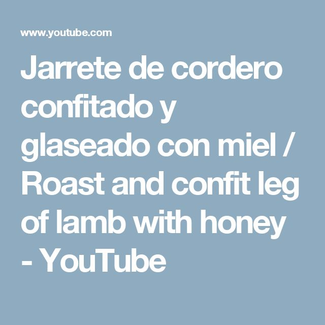 Jarrete de cordero confitado y glaseado con miel / Roast and confit leg of lamb with honey - YouTube