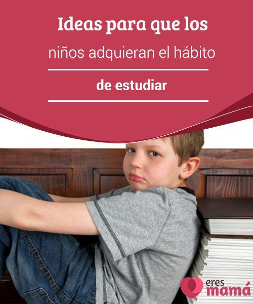 Ideas para que los niños adquieran el hábito de #estudiar Estudiar es algo desagradable para muchos #niños. Aquí te damos #sugerencias e ideas para que los niños adquieran el #hábito de #estudiar.