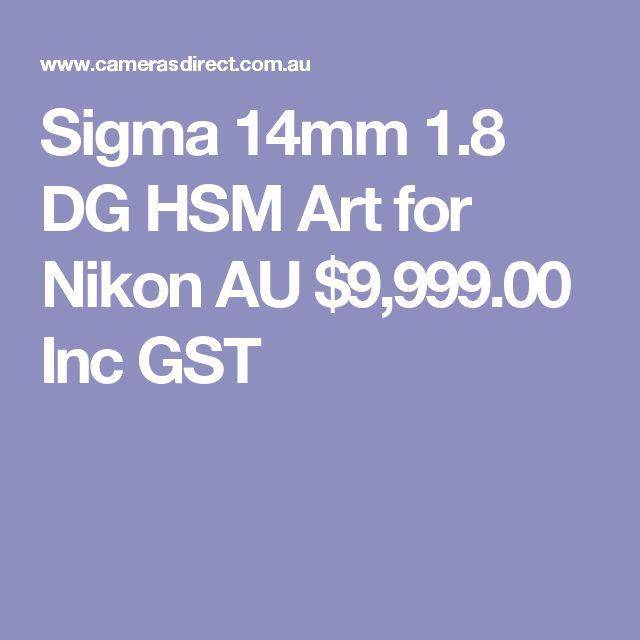 Sigma 14mm 1.8 DG HSM Art for Nikon  AU $9,999.00 Inc GST