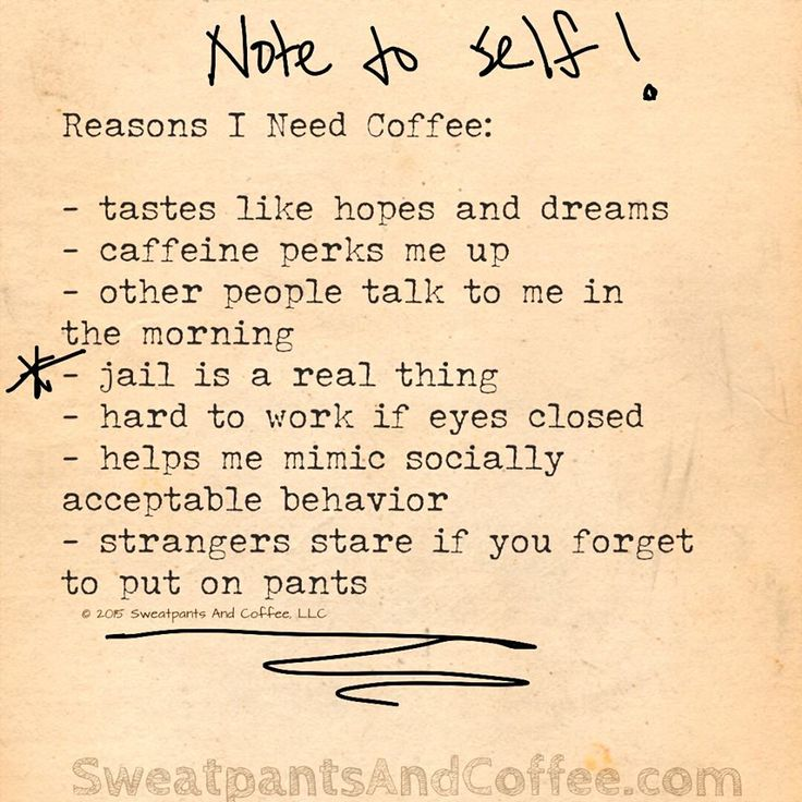 Reasons I need coffee