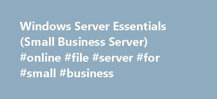 Windows Server Essentials (Small Business Server) #online #file #server #for #small #business http://ireland.nef2.com/windows-server-essentials-small-business-server-online-file-server-for-small-business/  # Windows Server Essentials (Small Business Server) Published: December 14, 2010 Updated: May 21, 2014 Applies To: Windows SBS 2003, Windows SBS 2008, Windows Server 2012 Essentials, Windows Server 2012 R2 Essentials, Windows Small Business Server 2011 Essentials, Windows Small Business…