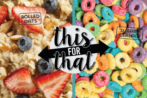 HEALTHY SWAP 10 of 10: Start your morning with rolled oats and fresh fruit instead of sugary cereal. You'll feel full longer and have a happier waistline