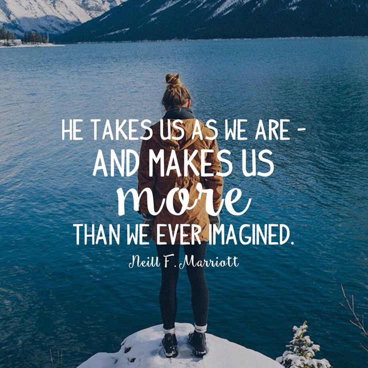 He takes us as we are - and makes us more than we ever imagined. Neil F…