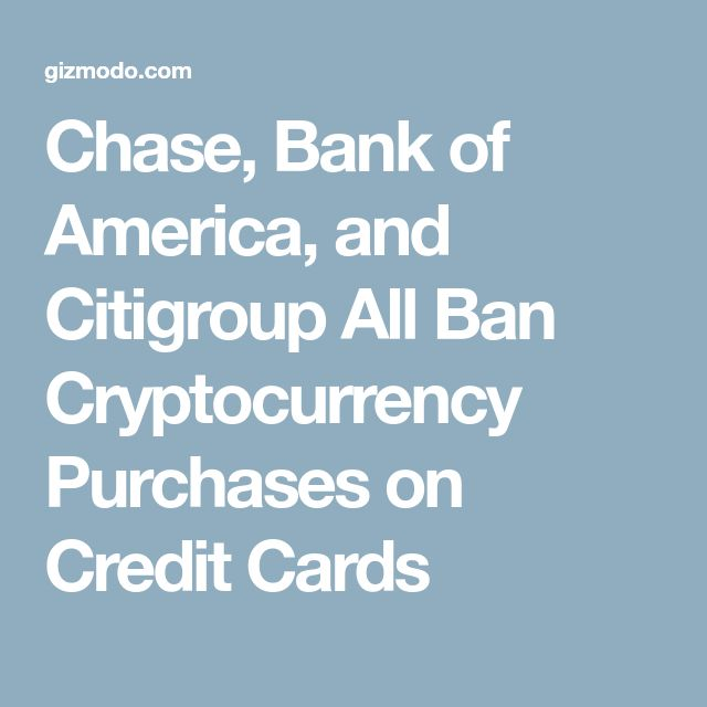Chase, Bank of America, and Citigroup All Ban Cryptocurrency Purchases on Credit Cards