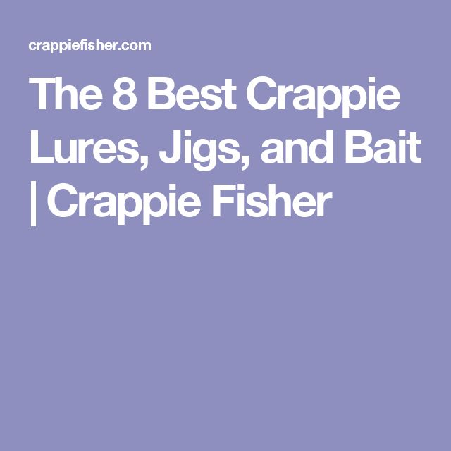 The 8 Best Crappie Lures, Jigs, and Bait | Crappie Fisher