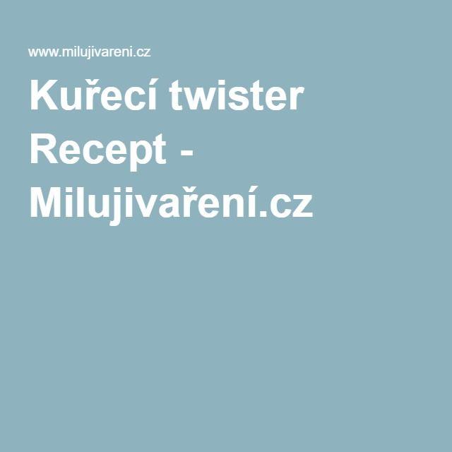 Kuřecí twister Recept - Milujivaření.cz