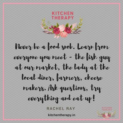 """Never be a food snob. Learn from everyone you meet- the fish guy at your market, the lady at the local diner, farmers, cheese makers. Ask questions, try everything and eat up!"" Rachel Ray⠀  #rachelrayquotes #foodsnob #kitchentherapy https://www.instagram.com/p/BSKdIQ8B7BI/"