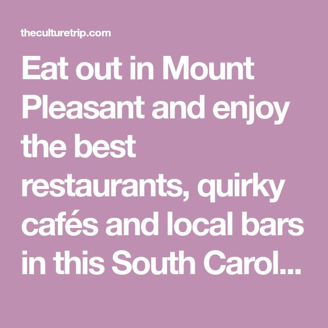 Eat out in Mount Pleasant and enjoy the best restaurants, quirky cafés and local bars in this South Carolina city.