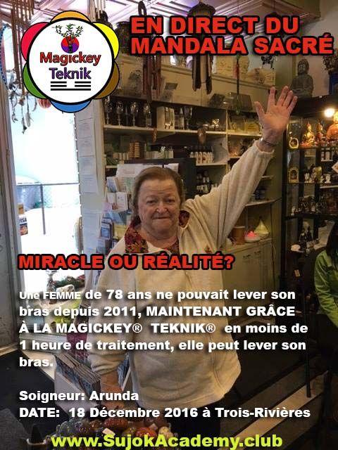 UNE PERCÉE POUR LES BLOCAGES PHYSIQUE?  LE 18 DÉCEMBRE 2016  Une FEMME de 78 ans ne pouvait lever son  bras depuis 2011, MAINTENANT GRÂCE  À LA MAGICKEY®  TEKNIK®  en moins de  1 heure de traitement, elle peut lever son  bras.  COACH: Arunda de la  Sujok Académie du Canada     A BREAK FOR PHYSICAL BLOCKS?  A 78-year-old WOMAN could not lift her arm since 2011, NOW THROUGH THE MAGICKEY® TEKNIK® in less than 1 hour of treatment, she can lift her arm.