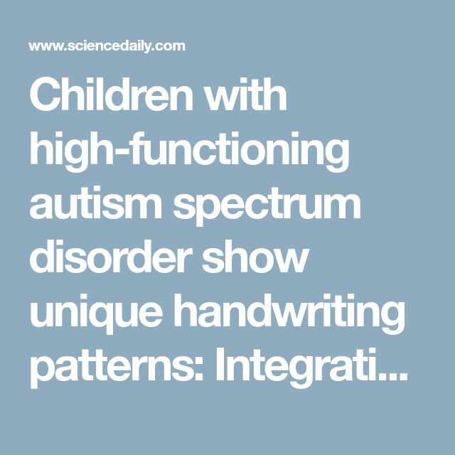Children with high-functioning autism spectrum disorder show unique handwriting patterns: Integrative education system should consider this factor, say experts