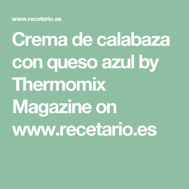 Crema de calabaza con queso azul by Thermomix Magazine  on www.recetario.es