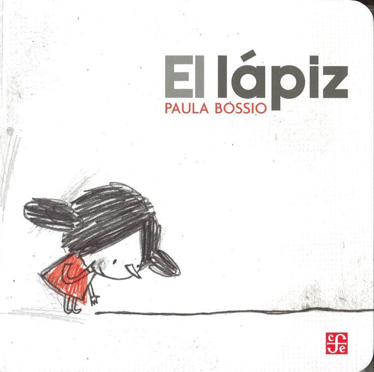 El lápiz / Paula Bossio. FCE, 2011. Una niña se encuentra con el trazo de un lápiz y lo convierte en un lazo para saltar, una rama para colgarse, un monstruo...