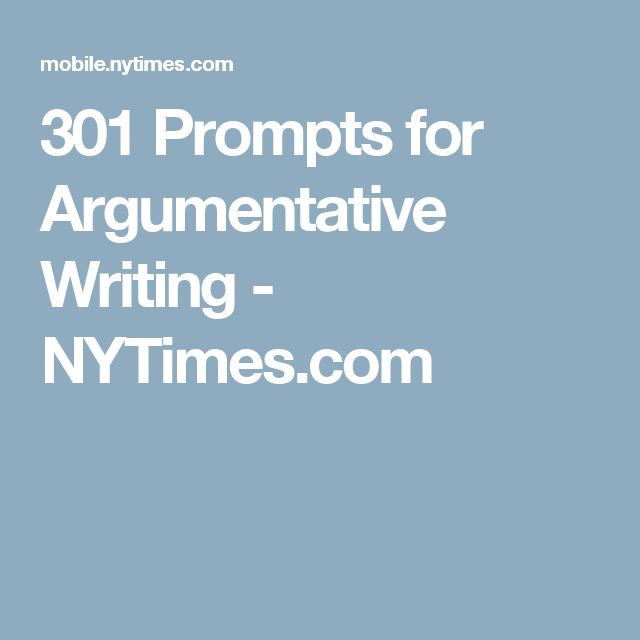 301 Prompts for Argumentative Writing - NYTimes.com