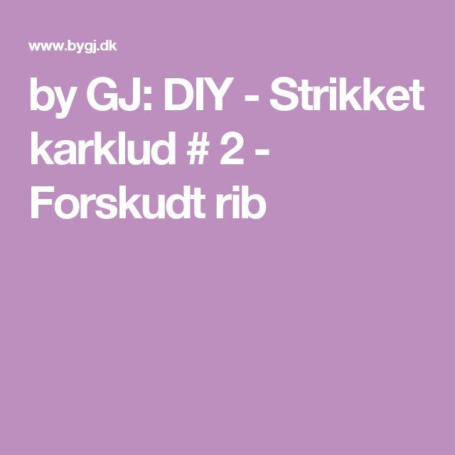 by GJ: DIY - Strikket karklud # 2 - Forskudt rib