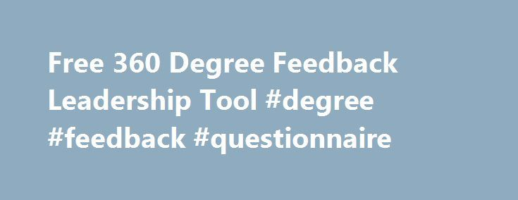 """Free 360 Degree Feedback Leadership Tool #degree #feedback #questionnaire http://malawi.remmont.com/free-360-degree-feedback-leadership-tool-degree-feedback-questionnaire/  # 360 Degree Feedback Leadership Tool 360 DEGREE LEADERSHIP ANALYSIS TOOL Receive a free 360 degree feedback leadership assessment tool that will provide invaluable insight to you and your team of leaders. """"A life unexamined is not worth living."""" – Plato Editor's Note: Below we have provided you with a sample of our free…"""