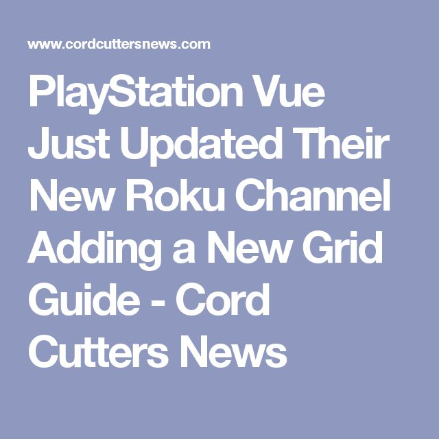 PlayStation Vue Just Updated Their New Roku Channel Adding a New Grid Guide - Cord Cutters News